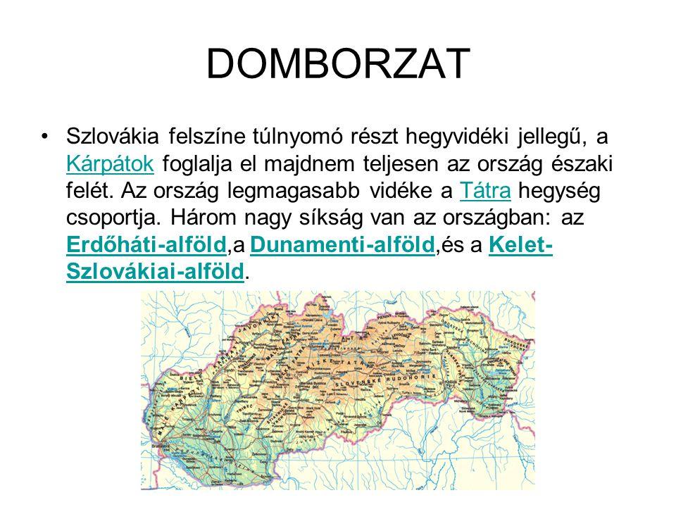 DOMBORZAT Szlovákia felszíne túlnyomó részt hegyvidéki jellegű, a Kárpátok foglalja el majdnem teljesen az ország északi felét. Az ország legmagasabb