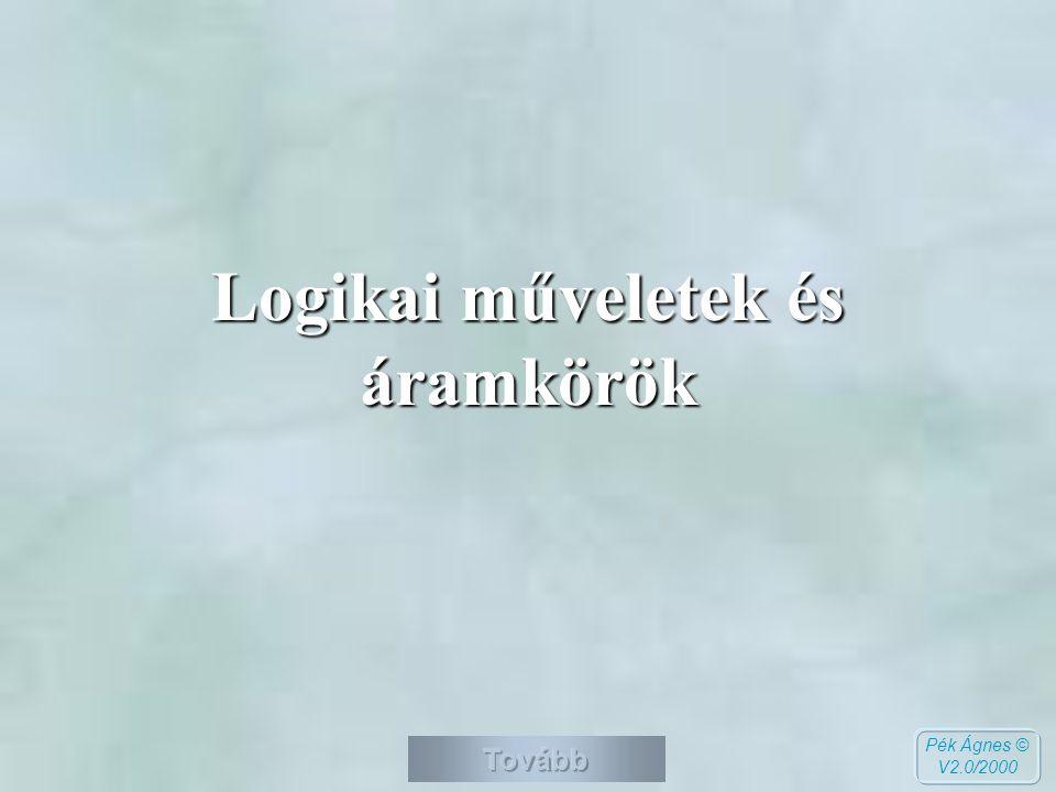 Logikai műveletek és áramkörök Pék Ágnes © V2.0/2000