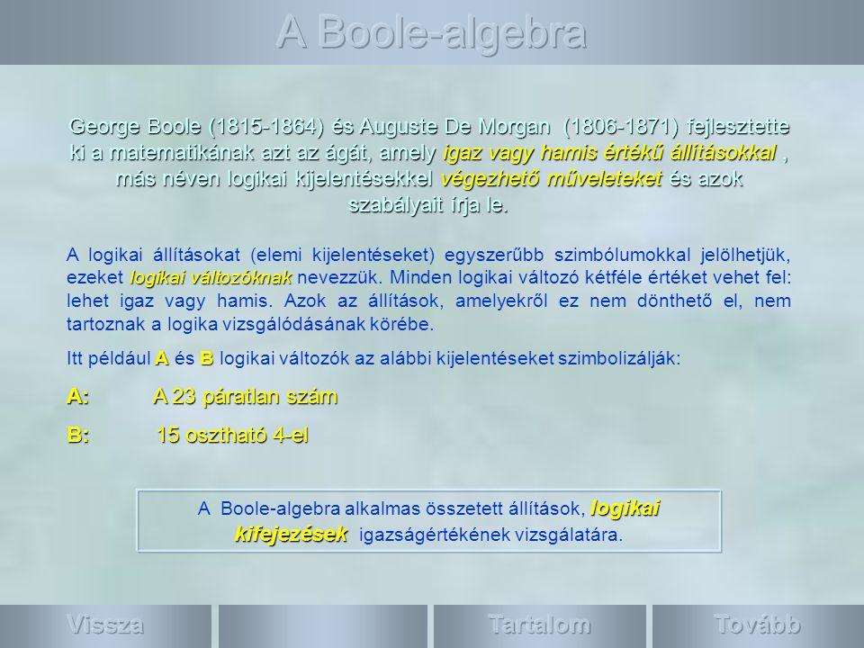 George Boole (1815-1864) és Auguste De Morgan (1806-1871) fejlesztette ki a matematikának azt az ágát, amely igaz vagy hamis értékű állításokkal, más néven logikai kijelentésekkel végezhető műveleteket és azok szabályait írja le.