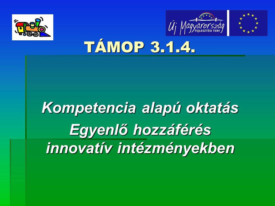 TÁMOP 3.1.4. Kompetencia alapú oktatás Egyenlő hozzáférés innovatív intézményekben