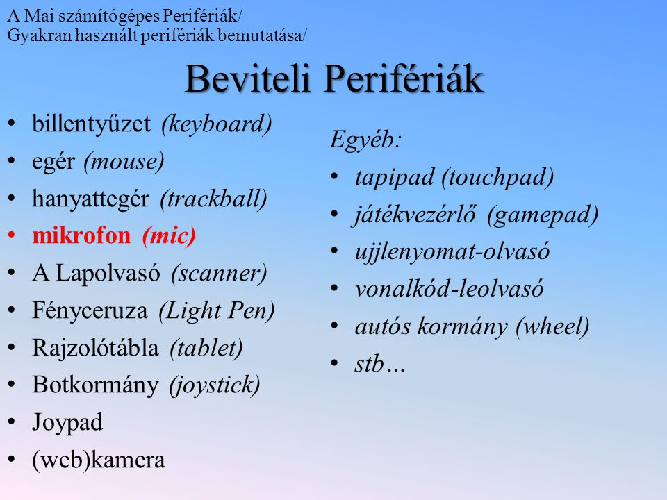 Beviteli Perifériák billentyűzet (keyboard) egér (mouse) hanyattegér (trackball) mikrofon (mic) A Lapolvasó (scanner) Fényceruza (Light Pen) Rajzolótá