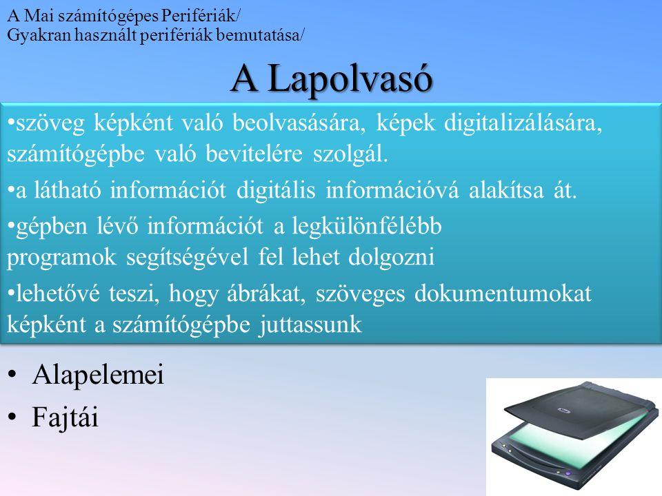 Alapelemei Fajtái A Lapolvasó szöveg képként való beolvasására, képek digitalizálására, számítógépbe való bevitelére szolgál. a látható információt di