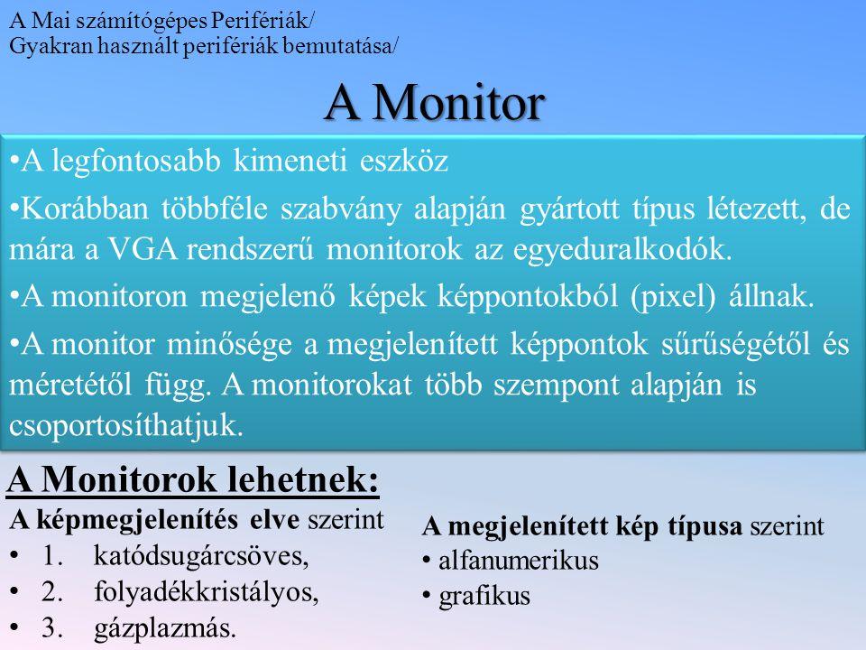 A képmegjelenítés elve szerint 1. katódsugárcsöves, 2. folyadékkristályos, 3. gázplazmás. A Monitor A legfontosabb kimeneti eszköz Korábban többféle s