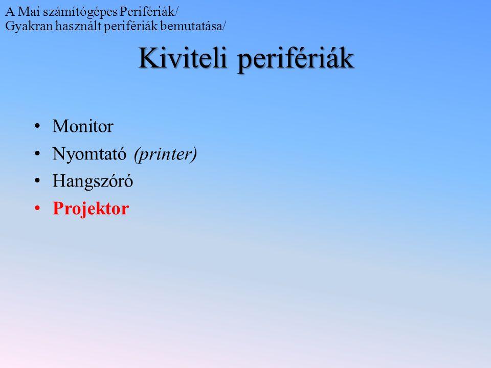 Kiviteli perifériák Monitor Nyomtató (printer) Hangszóró Projektor A Mai számítógépes Perifériák/ Gyakran használt perifériák bemutatása/