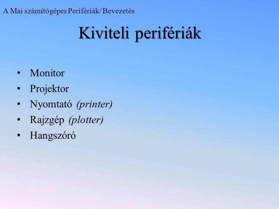 Kiviteli perifériák Monitor Projektor Nyomtató (printer) Rajzgép (plotter) Hangszóró A Mai számítógépes Perifériák/ Bevezetés
