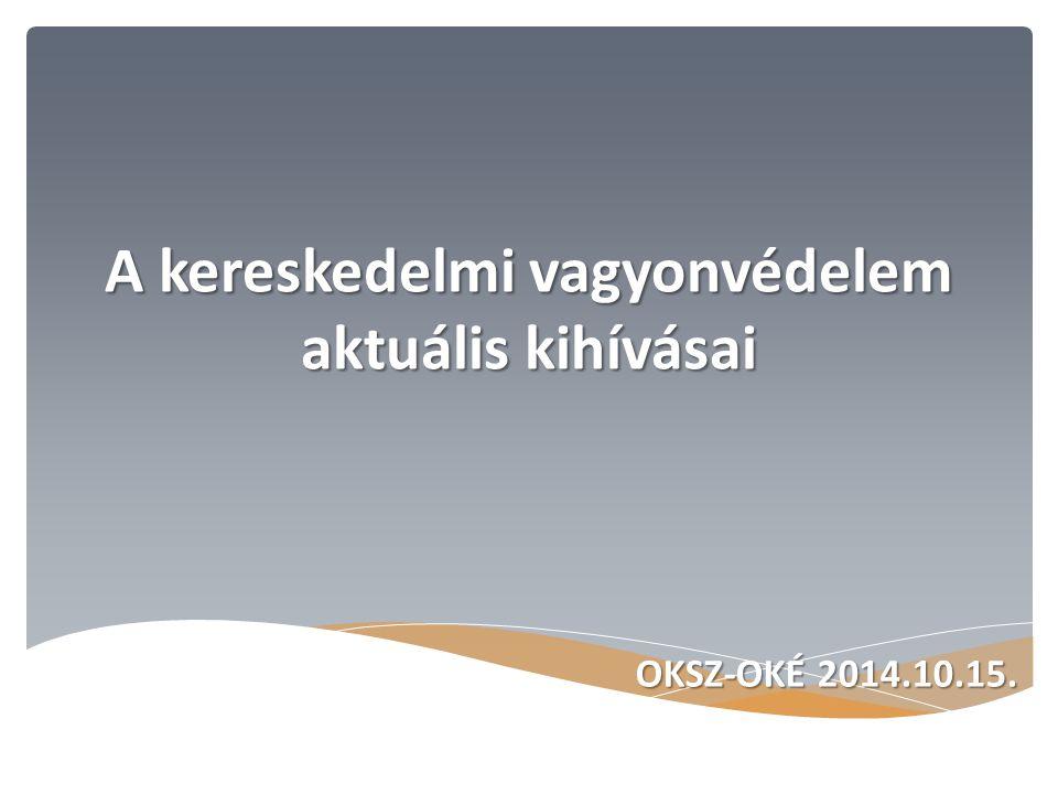 A kereskedelmi vagyonvédelem aktuális kihívásai OKSZ-OKÉ 2014.10.15. OKSZ-OKÉ 2014.10.15.