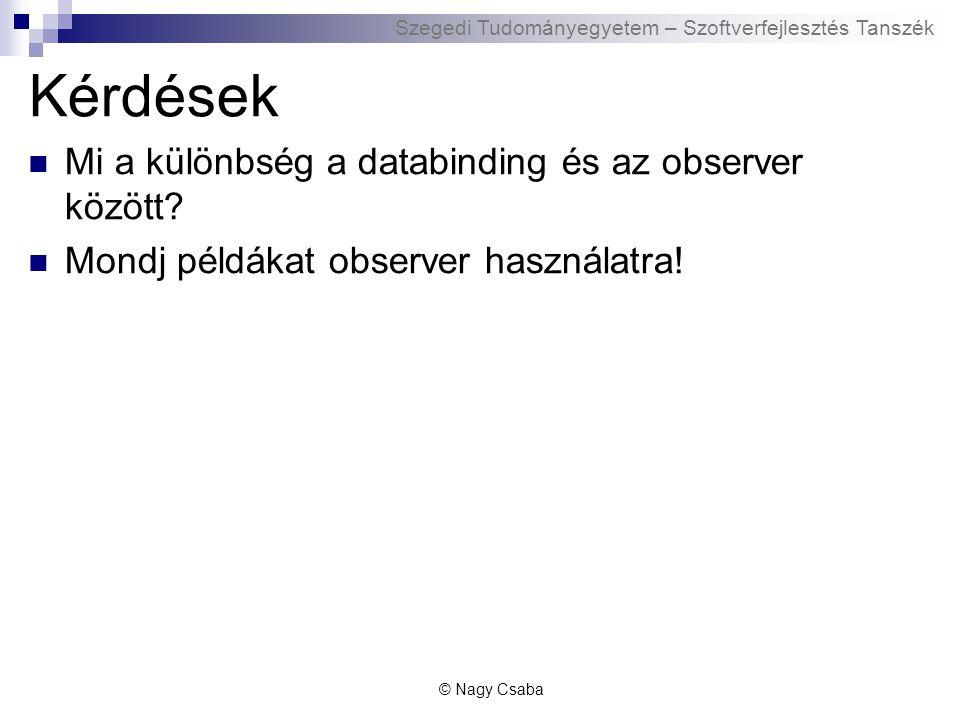 Szegedi Tudományegyetem – Szoftverfejlesztés Tanszék Kérdések Mi a különbség a databinding és az observer között.