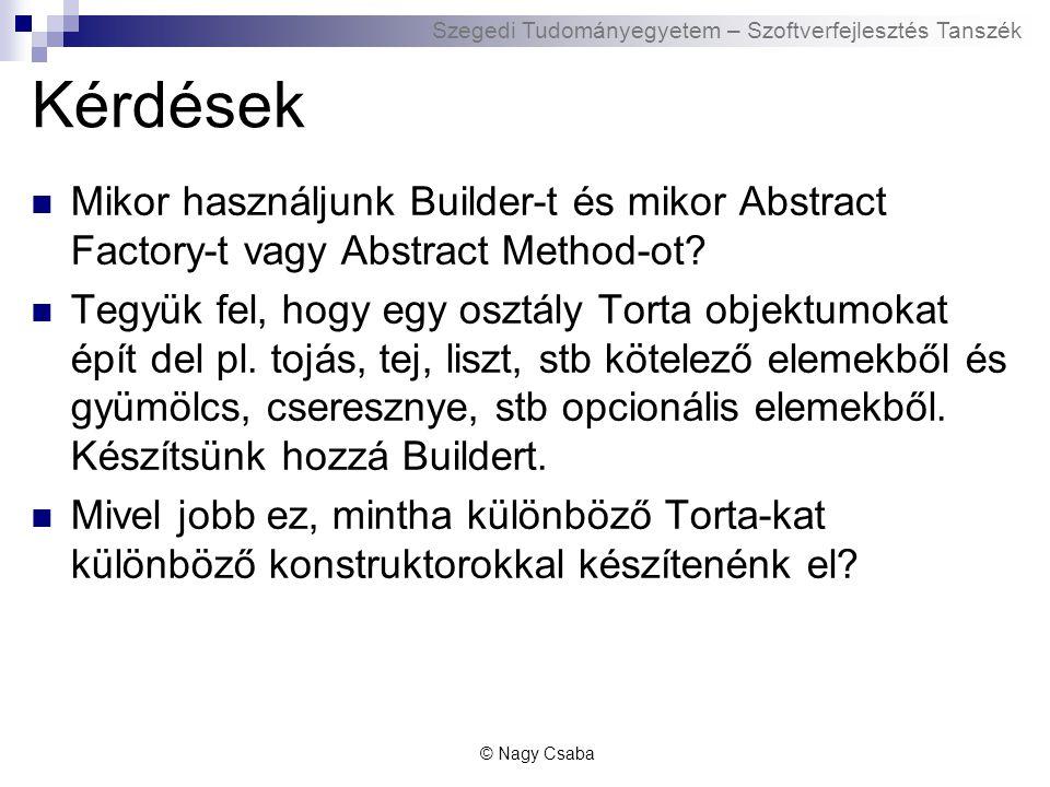 Szegedi Tudományegyetem – Szoftverfejlesztés Tanszék Kérdések Mikor használjunk Builder-t és mikor Abstract Factory-t vagy Abstract Method-ot.