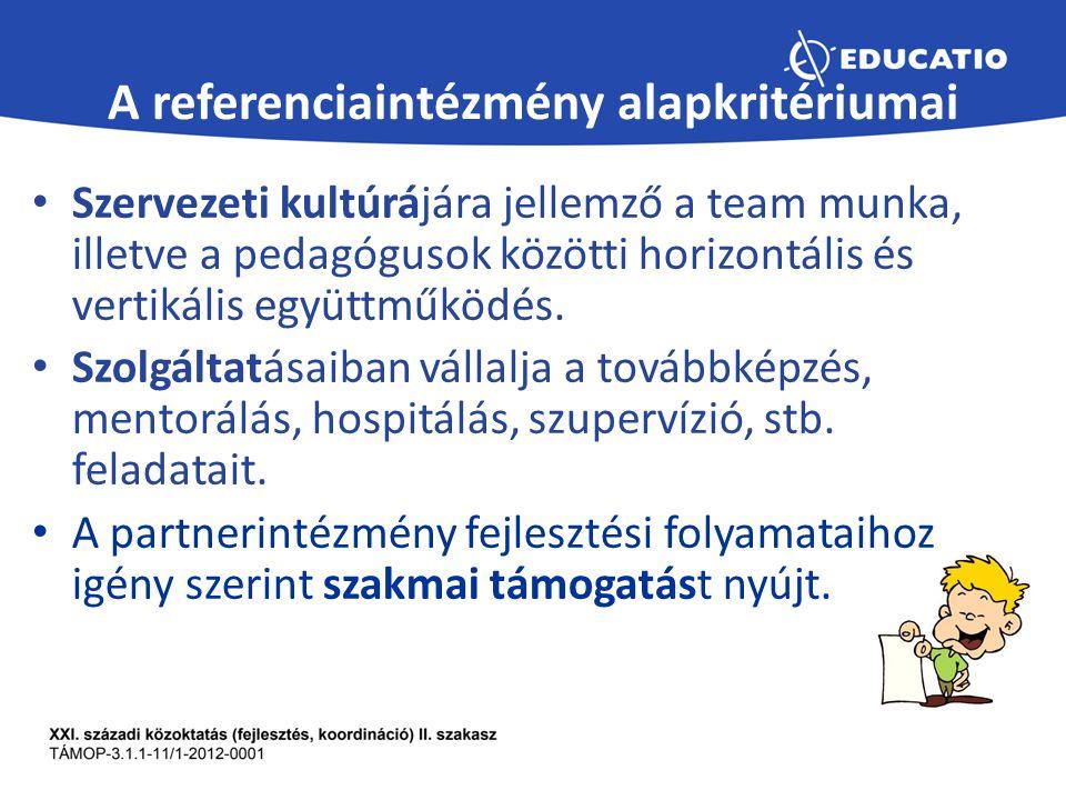 A referenciaintézmény alapkritériumai Szervezeti kultúrájára jellemző a team munka, illetve a pedagógusok közötti horizontális és vertikális együttműködés.
