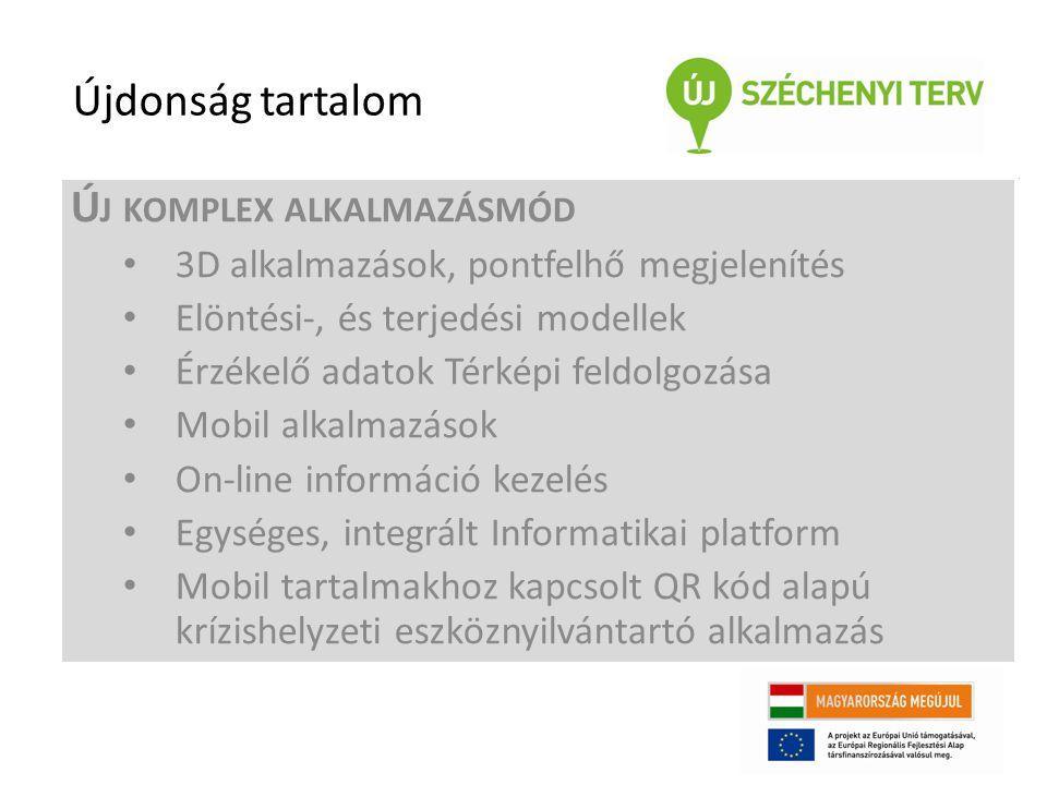 Ú J KOMPLEX ALKALMAZÁSMÓD 3D alkalmazások, pontfelhő megjelenítés Elöntési-, és terjedési modellek Érzékelő adatok Térképi feldolgozása Mobil alkalmazások On-line információ kezelés Egységes, integrált Informatikai platform Mobil tartalmakhoz kapcsolt QR kód alapú krízishelyzeti eszköznyilvántartó alkalmazás Újdonság tartalom