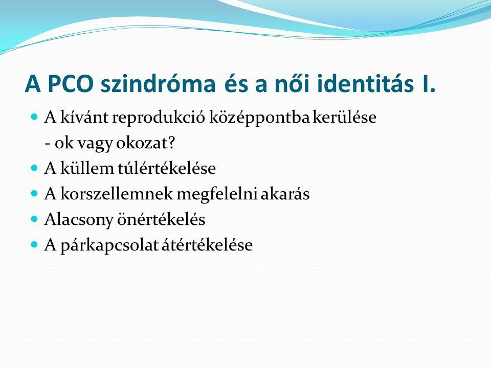 A PCO szindróma és a női identitás I. A kívánt reprodukció középpontba kerülése - ok vagy okozat.