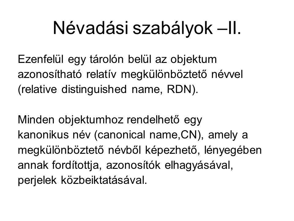 Névadási szabályok –II. Ezenfelül egy tárolón belül az objektum azonosítható relatív megkülönböztető névvel (relative distinguished name, RDN). Minden