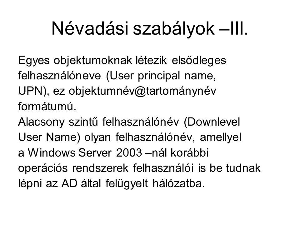 Névadási szabályok –III. Egyes objektumoknak létezik elsődleges felhasználóneve (User principal name, UPN), ez objektumnév@tartománynév formátumú. Ala