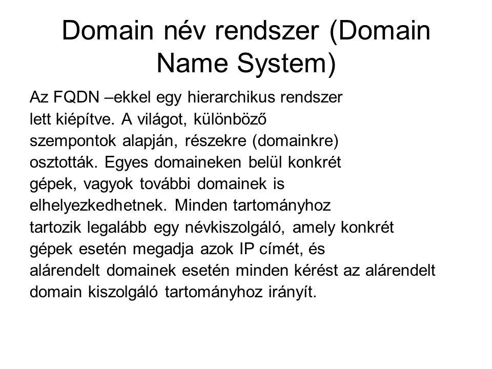 Domain név rendszer (Domain Name System) Az FQDN –ekkel egy hierarchikus rendszer lett kiépítve. A világot, különböző szempontok alapján, részekre (do