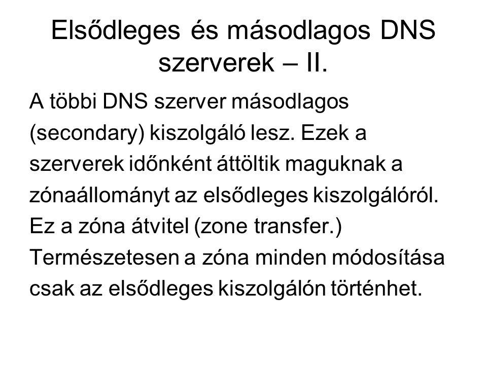Elsődleges és másodlagos DNS szerverek – II. A többi DNS szerver másodlagos (secondary) kiszolgáló lesz. Ezek a szerverek időnként áttöltik maguknak a