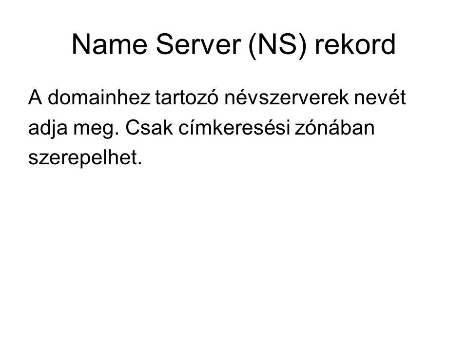 Name Server (NS) rekord A domainhez tartozó névszerverek nevét adja meg. Csak címkeresési zónában szerepelhet.
