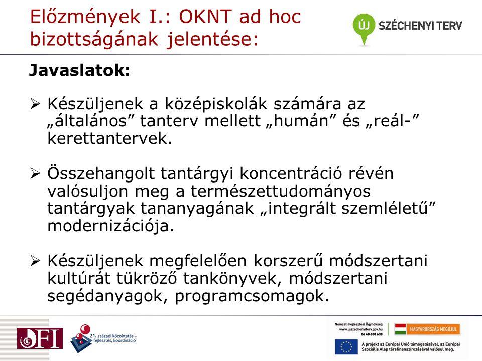 """Előzmények I.: OKNT ad hoc bizottságának jelentése: Javaslatok:  Készüljenek a középiskolák számára az """"általános tanterv mellett """"humán és """"reál- kerettantervek."""