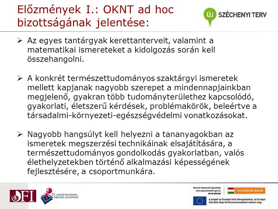 Előzmények I.: OKNT ad hoc bizottságának jelentése:  Az általános iskolák kerettanterveiben, illetve a középiskolák természettudományos tantárgyainak humán jellegű kerettanterveiben az általános kompetenciák fejlesztésének, az általános természettudományos műveltség közvetítésének kell dominálnia.