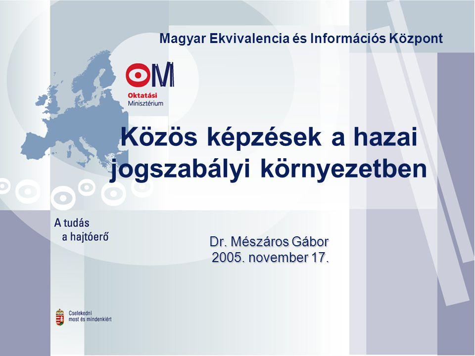 Dr. Mészáros Gábor 2005. november 17. Közös képzések a hazai jogszabályi környezetben Dr. Mészáros Gábor 2005. november 17. Magyar Ekvivalencia és Inf