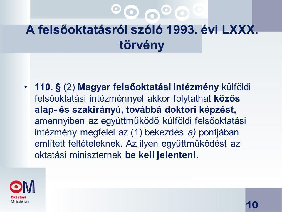 10 A felsőoktatásról szóló 1993. évi LXXX. törvény 110. § (2) Magyar felsőoktatási intézmény külföldi felsőoktatási intézménnyel akkor folytathat közö
