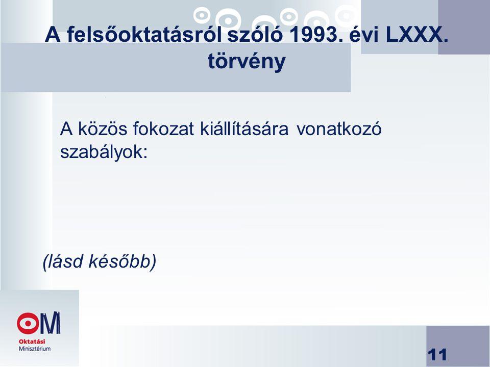 11 A felsőoktatásról szóló 1993. évi LXXX. törvény A közös fokozat kiállítására vonatkozó szabályok: (lásd később)