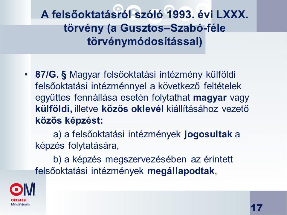 17 A felsőoktatásról szóló 1993. évi LXXX. törvény (a Gusztos–Szabó-féle törvénymódosítással) 87/G. § Magyar felsőoktatási intézmény külföldi felsőokt