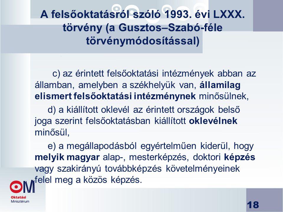 18 A felsőoktatásról szóló 1993. évi LXXX. törvény (a Gusztos–Szabó-féle törvénymódosítással) c) az érintett felsőoktatási intézmények abban az államb