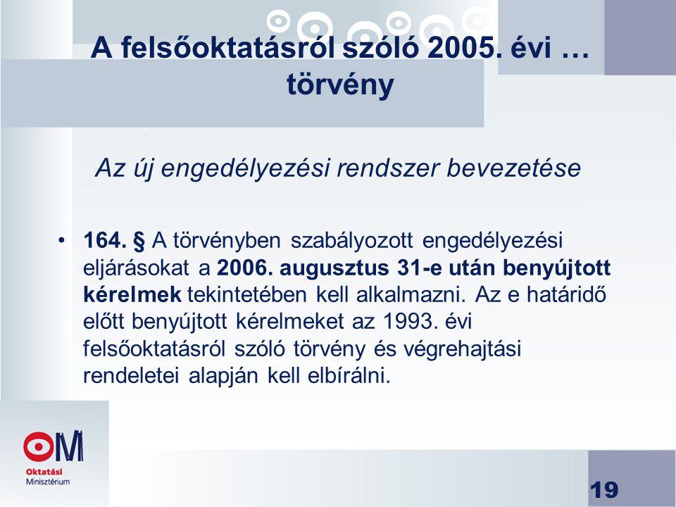 19 A felsőoktatásról szóló 2005. évi … törvény Az új engedélyezési rendszer bevezetése 164. § A törvényben szabályozott engedélyezési eljárásokat a 20