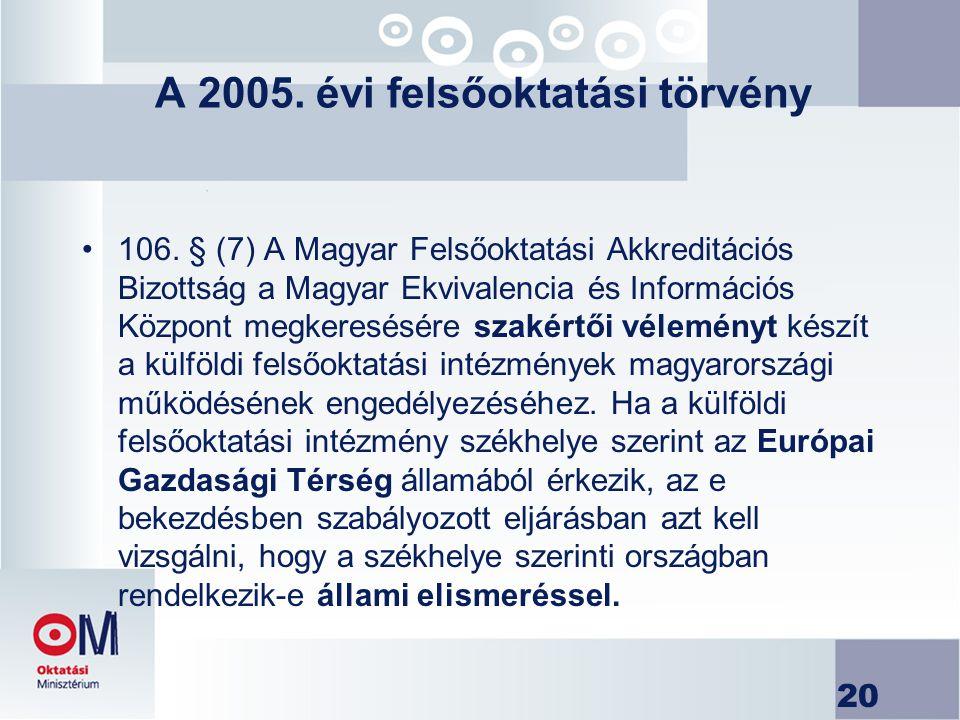 20 A 2005. évi felsőoktatási törvény 106. § (7) A Magyar Felsőoktatási Akkreditációs Bizottság a Magyar Ekvivalencia és Információs Központ megkeresés