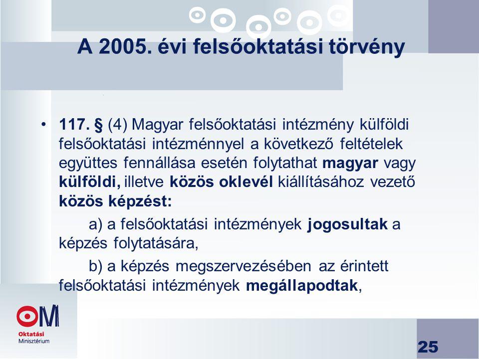 25 A 2005. évi felsőoktatási törvény 117. § (4) Magyar felsőoktatási intézmény külföldi felsőoktatási intézménnyel a következő feltételek együttes fen