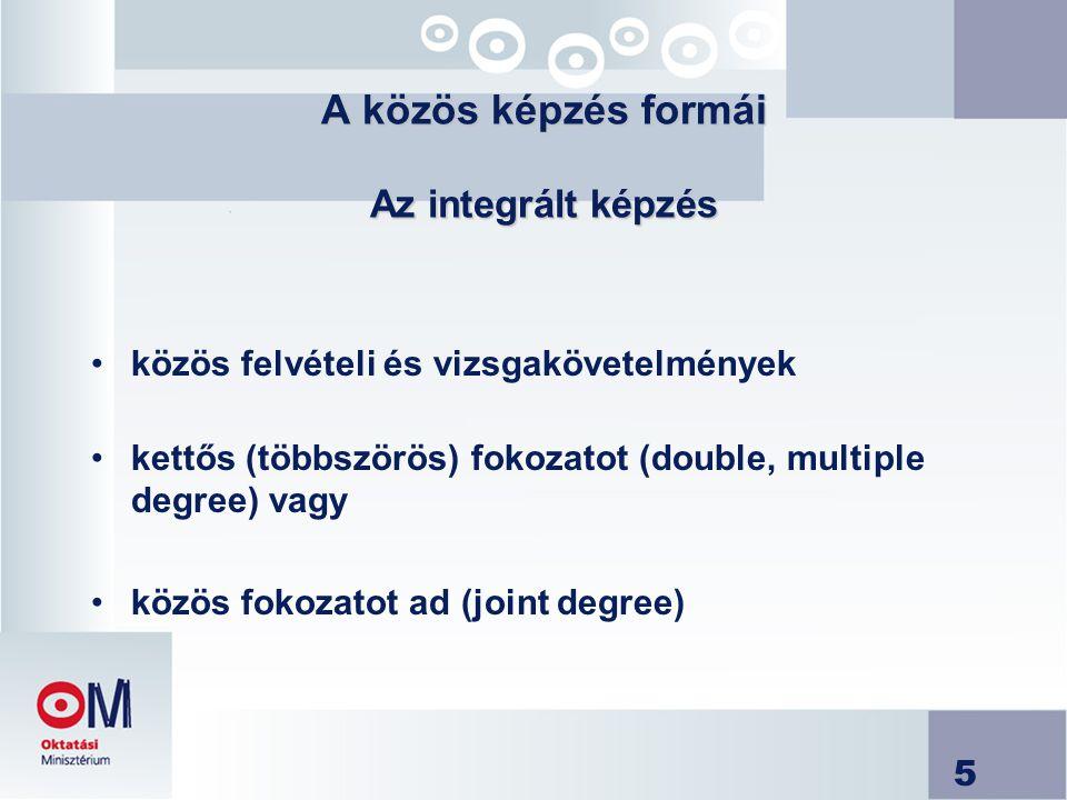 5 A közös képzés formái Az integrált képzés A közös képzés formái Az integrált képzés közös felvételi és vizsgakövetelmények kettős (többszörös) fokoz