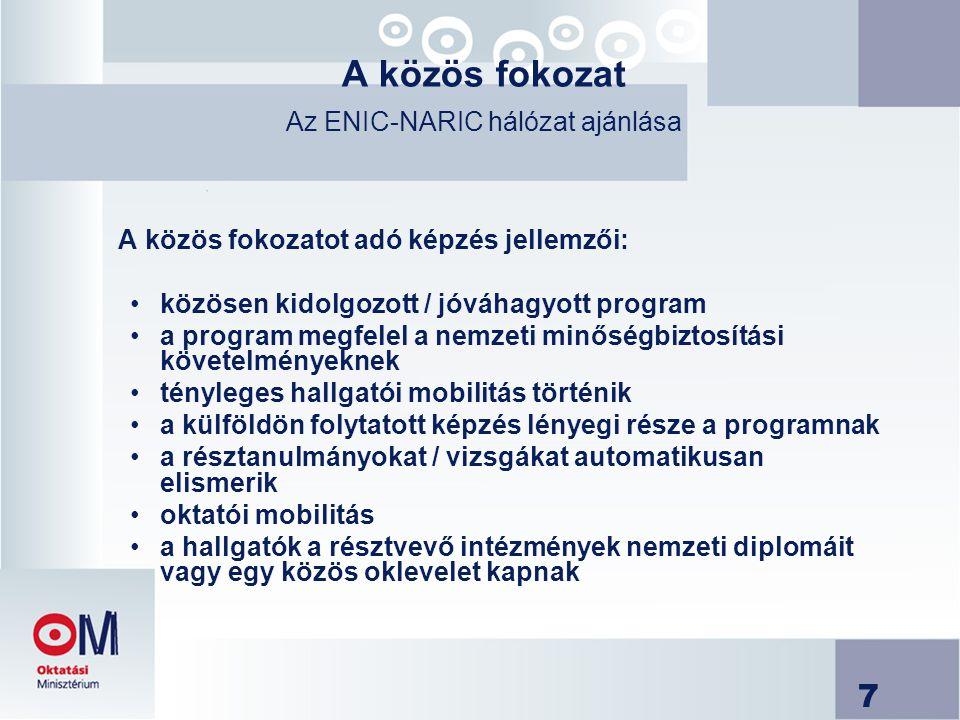 7 A közös fokozat Az ENIC-NARIC hálózat ajánlása A közös fokozatot adó képzés jellemzői: közösen kidolgozott / jóváhagyott program a program megfelel