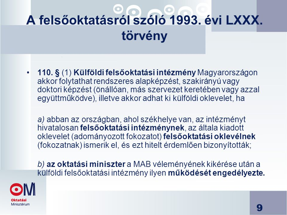 9 A felsőoktatásról szóló 1993. évi LXXX. törvény 110. § (1) Külföldi felsőoktatási intézmény Magyarországon akkor folytathat rendszeres alapképzést,