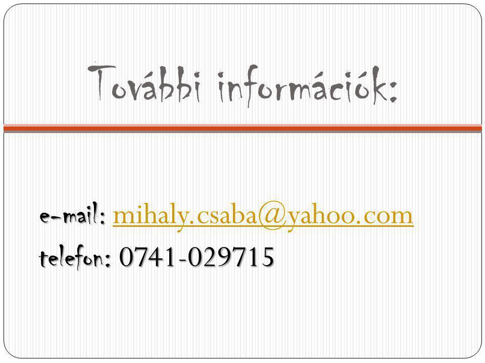 További információk: e-mail : e-mail : mihaly.csaba@yahoo.commihaly.csaba@yahoo.com telefon: 0741-029715
