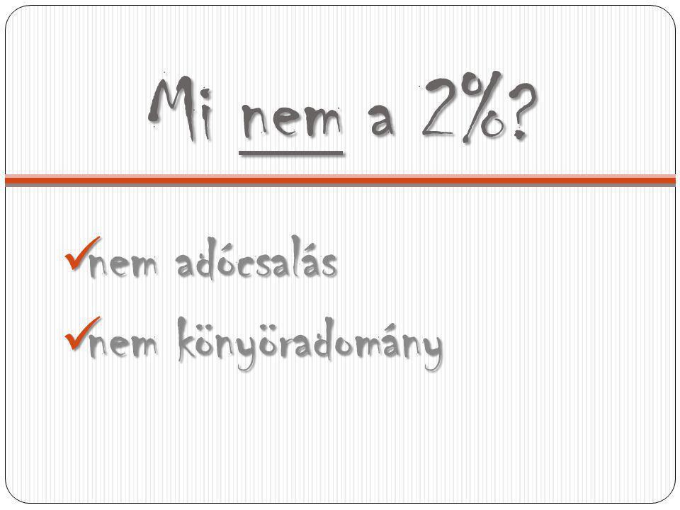 Mi nem a 2% nem adócsalás nem adócsalás nem könyöradomány nem könyöradomány