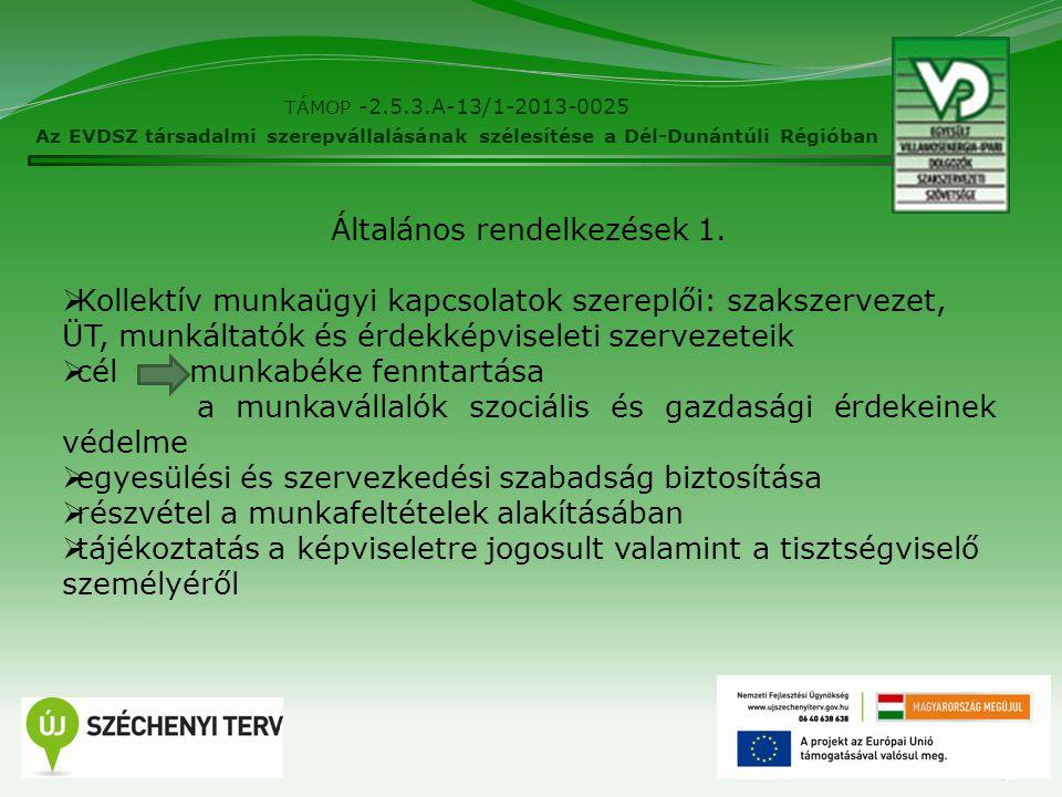 4 TÁMOP -2.5.3.A-13/1-2013-0025 Az EVDSZ társadalmi szerepvállalásának szélesítése a Dél-Dunántúli Régióban  tájékoztatás: munkaügyi kapcsolatokkal vagy a munkaviszonnyal összefüggő, törvényben meghatározott információ átadása  konzultáció: a munkáltató és az üzemi tanács vagy a szakszervezet közötti véleménycsere, párbeszéd  megtagadása: jogos gazdasági érdek vagy működés veszélyeztetése  bizalmas, üzleti titkot képező adatok kezelése  üzemi megállapodás nem térhet el!