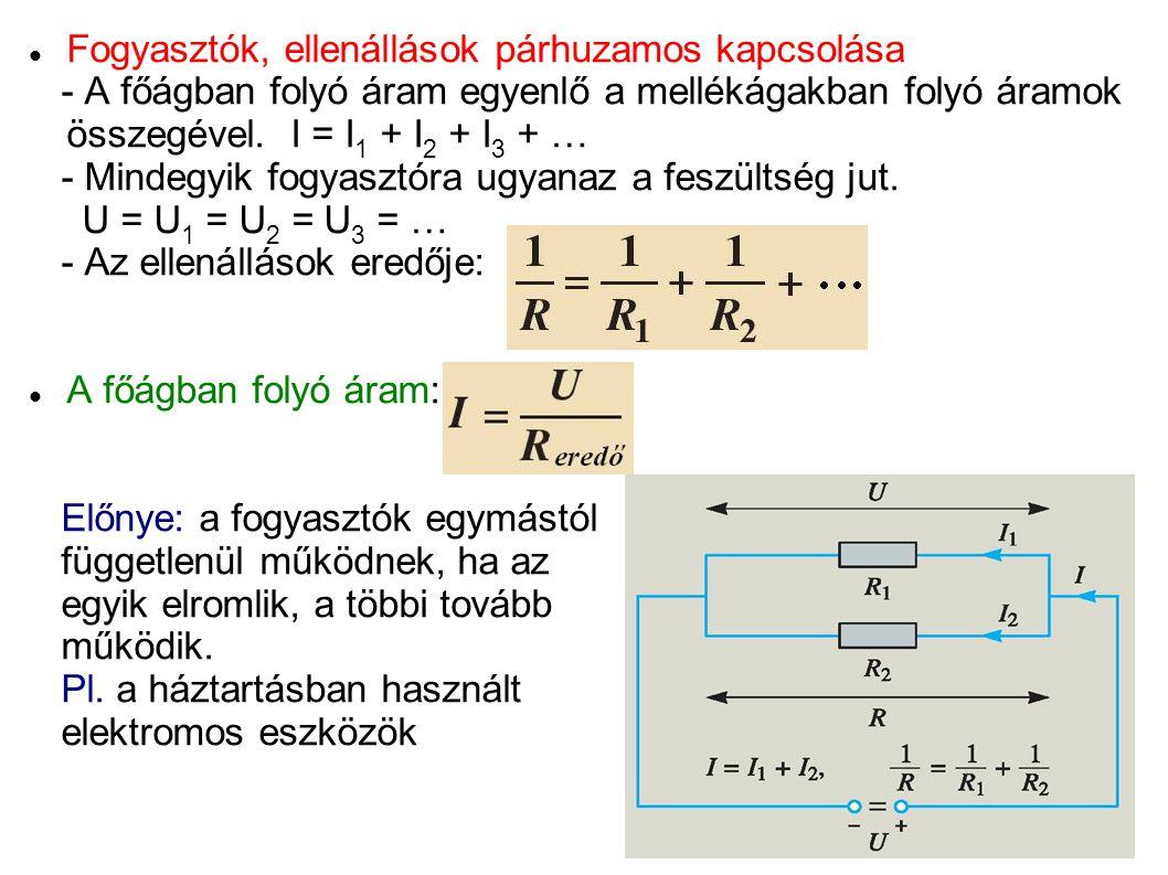 Fogyasztók, ellenállások párhuzamos kapcsolása - A főágban folyó áram egyenlő a mellékágakban folyó áramok összegével. I = I 1 + I 2 + I 3 + … - Minde
