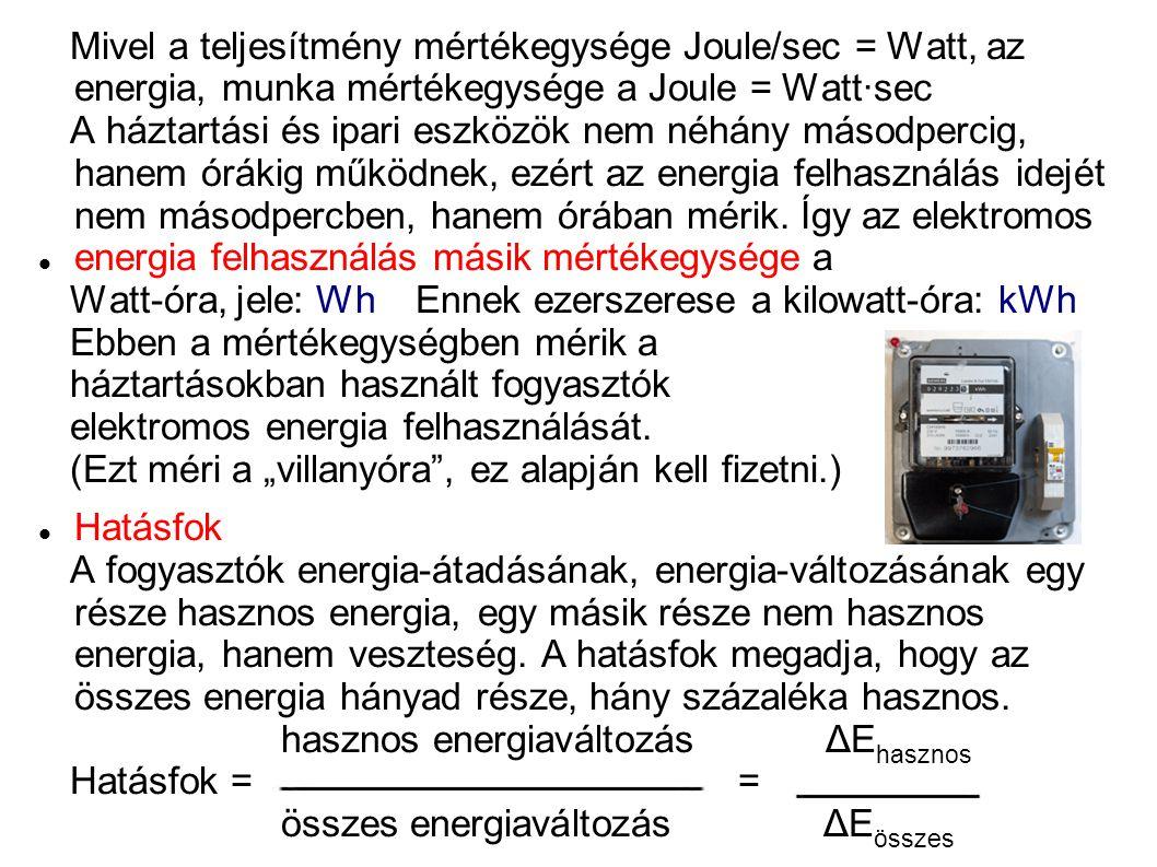 Mivel a teljesítmény mértékegysége Joule/sec = Watt, az energia, munka mértékegysége a Joule = Watt·sec A háztartási és ipari eszközök nem néhány máso
