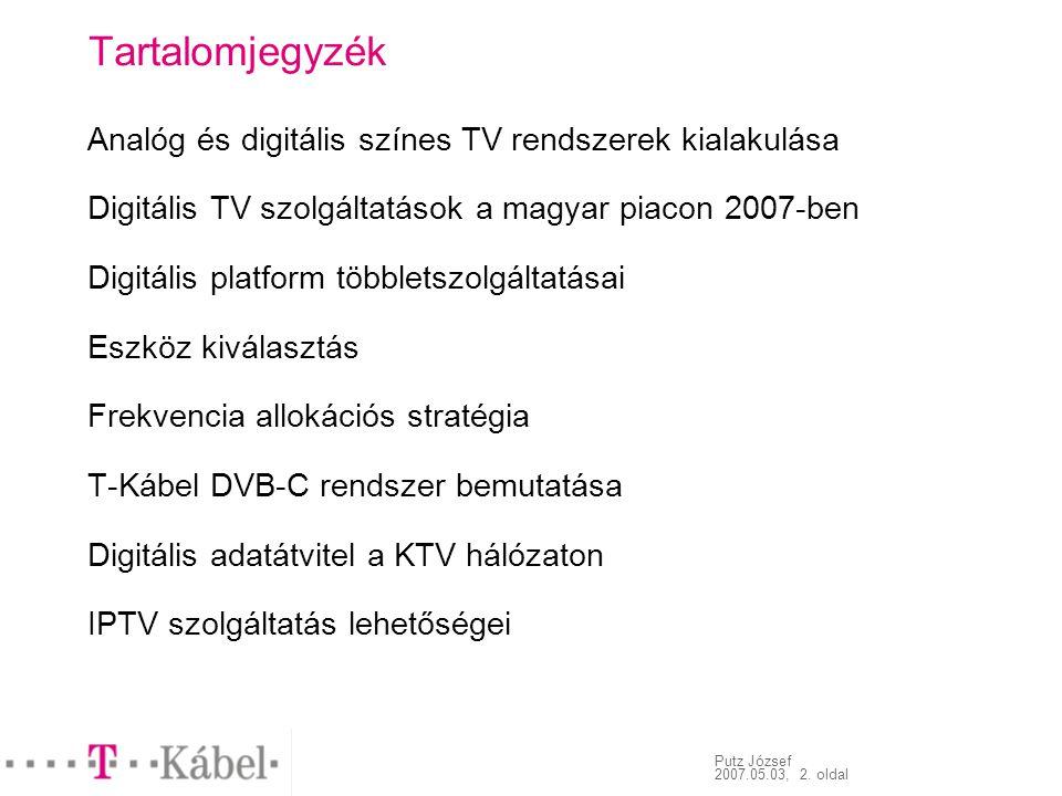 Putz József 2007.05.03, 2. oldal Tartalomjegyzék Analóg és digitális színes TV rendszerek kialakulása Digitális TV szolgáltatások a magyar piacon 2007