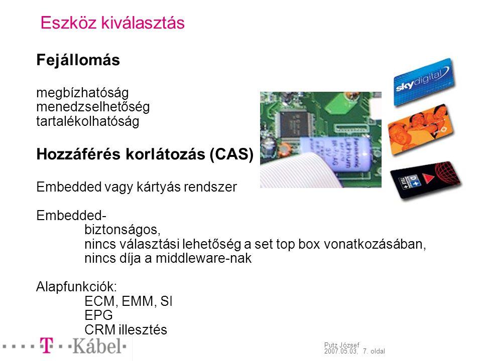 Putz József 2007.05.03, 7. oldal Eszköz kiválasztás Fejállomás megbízhatóság menedzselhetőség tartalékolhatóság Hozzáférés korlátozás (CAS) Embedded v