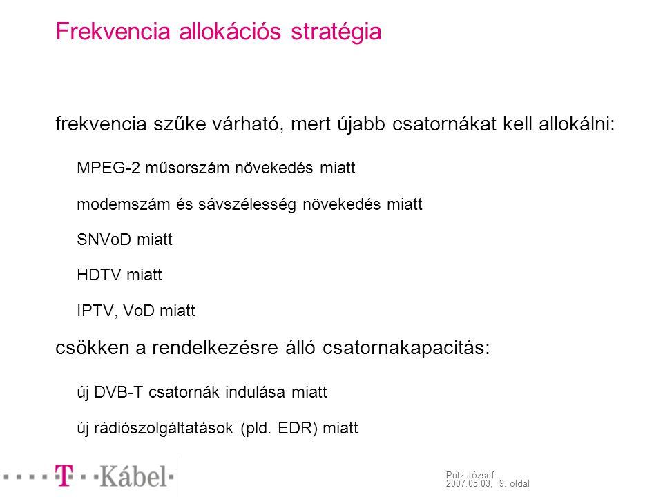 Putz József 2007.05.03, 9. oldal Frekvencia allokációs stratégia frekvencia szűke várható, mert újabb csatornákat kell allokálni: MPEG-2 műsorszám növ