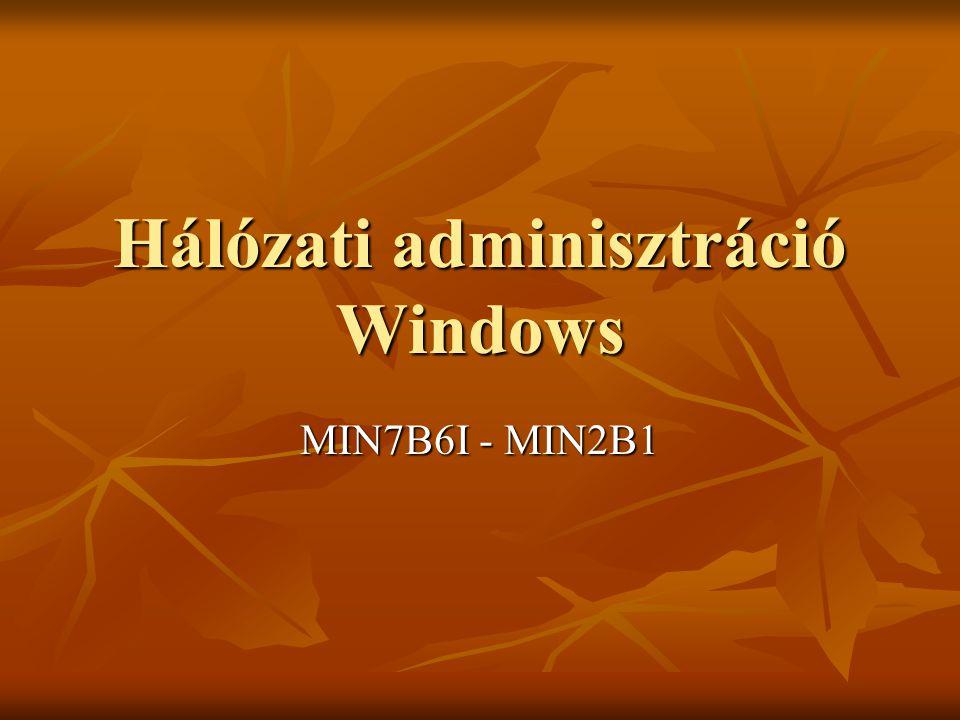 Hálózati adminisztráció Windows MIN7B6I - MIN2B1