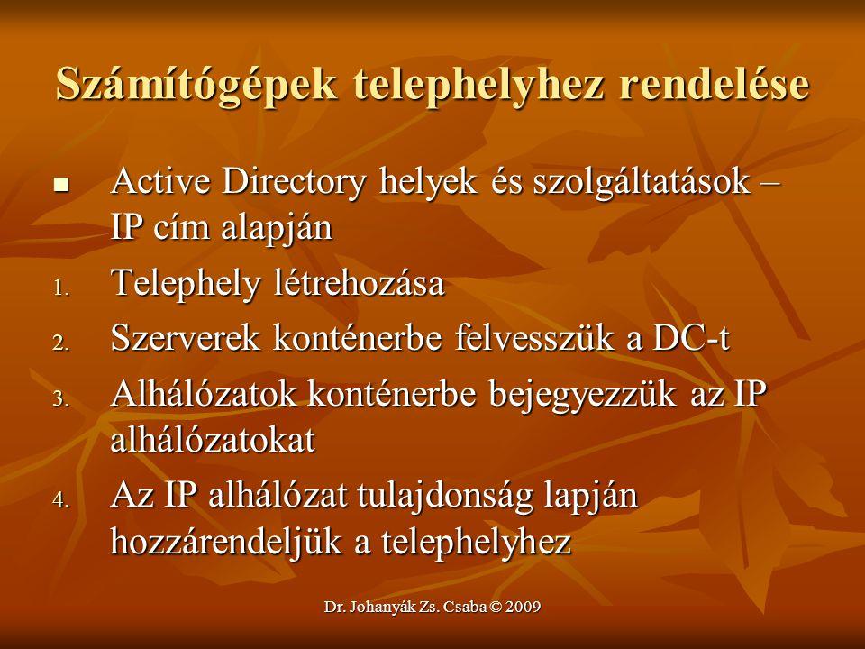 Dr. Johanyák Zs. Csaba © 2009 Számítógépek telephelyhez rendelése Active Directory helyek és szolgáltatások – IP cím alapján Active Directory helyek é