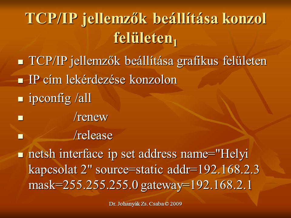 Dr. Johanyák Zs. Csaba © 2009 TCP/IP jellemzők beállítása konzol felületen 1 TCP/IP jellemzők beállítása grafikus felületen TCP/IP jellemzők beállítás