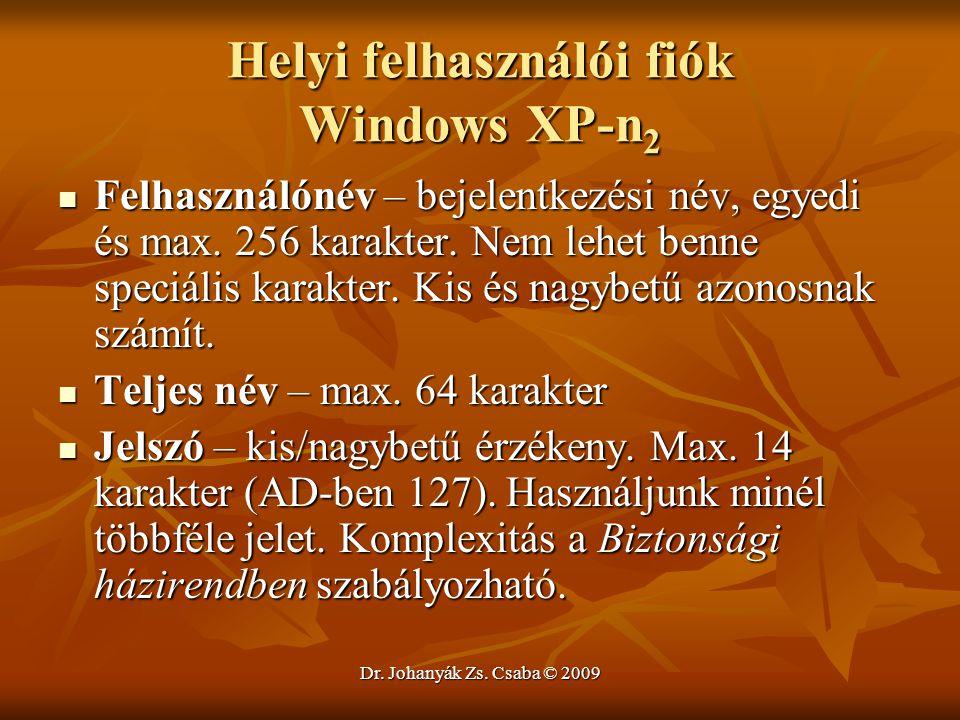 Dr. Johanyák Zs. Csaba © 2009 Helyi felhasználói fiók Windows XP-n 2 Felhasználónév – bejelentkezési név, egyedi és max. 256 karakter. Nem lehet benne