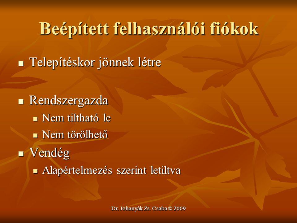 Dr. Johanyák Zs. Csaba © 2009 Beépített felhasználói fiókok Telepítéskor jönnek létre Telepítéskor jönnek létre Rendszergazda Rendszergazda Nem tiltha