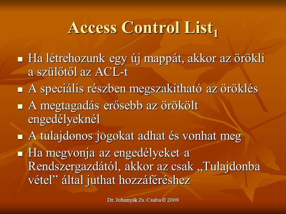Dr. Johanyák Zs. Csaba © 2009 Access Control List 1 Ha létrehozunk egy új mappát, akkor az örökli a szülőtől az ACL-t Ha létrehozunk egy új mappát, ak