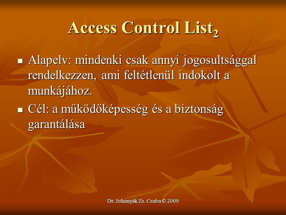 Dr. Johanyák Zs. Csaba © 2009 Access Control List 2 Alapelv: mindenki csak annyi jogosultsággal rendelkezzen, ami feltétlenül indokolt a munkájához. A