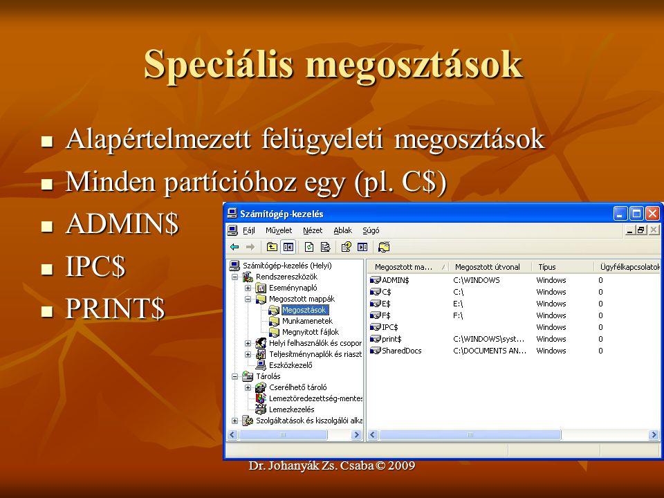 Dr. Johanyák Zs. Csaba © 2009 Speciális megosztások Alapértelmezett felügyeleti megosztások Alapértelmezett felügyeleti megosztások Minden partícióhoz