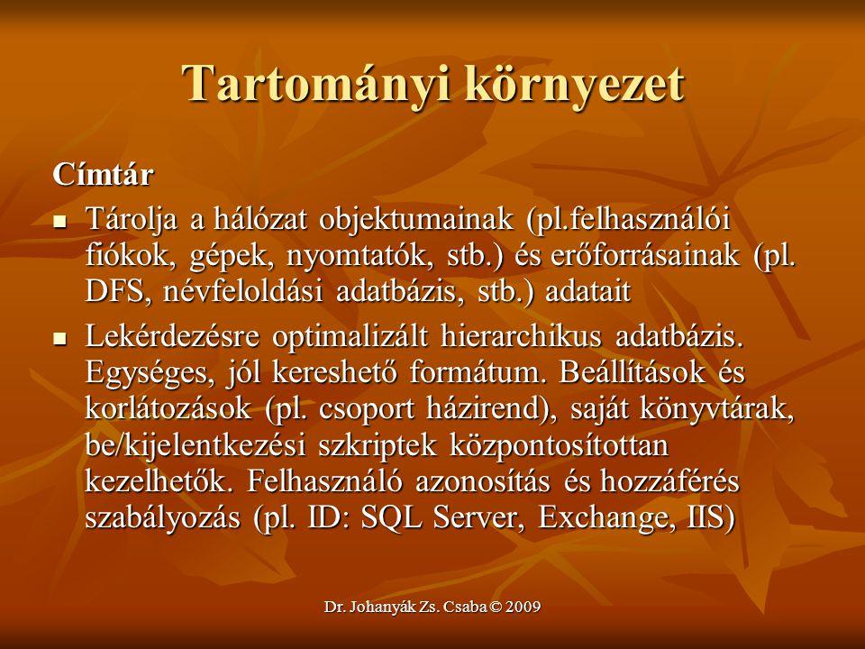 Dr. Johanyák Zs. Csaba © 2009 Tartományi környezet Címtár Tárolja a hálózat objektumainak (pl.felhasználói fiókok, gépek, nyomtatók, stb.) és erőforrá